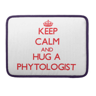 Keep Calm and Hug a Phytologist MacBook Pro Sleeves