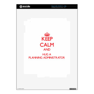 Keep Calm and Hug a Planning Administrator Skins For iPad 2