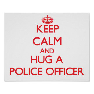 Keep Calm and Hug a Police Officer Poster