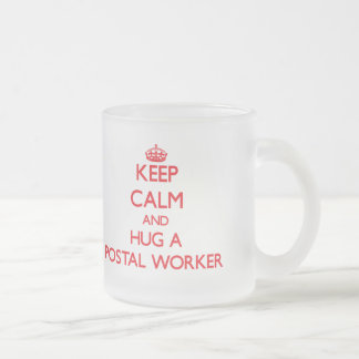 Keep Calm and Hug a Postal Worker Mug