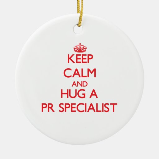 Keep Calm and Hug a Pr Specialist Christmas Ornament