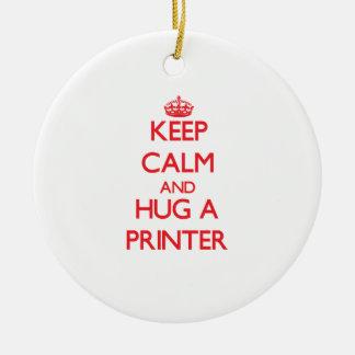 Keep Calm and Hug a Printer Christmas Ornament