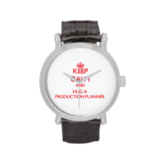 Keep Calm and Hug a Production Planner Wristwatch