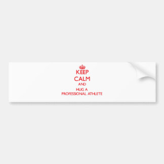 Keep Calm and Hug a Professional Athlete Car Bumper Sticker