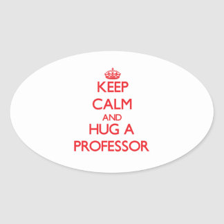 Keep Calm and Hug a Professor Oval Sticker