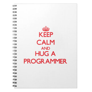 Keep Calm and Hug a Programmer Note Books