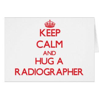 Keep Calm and Hug a Radiographer Greeting Card