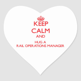 Keep Calm and Hug a Rail Operations Manager Heart Sticker