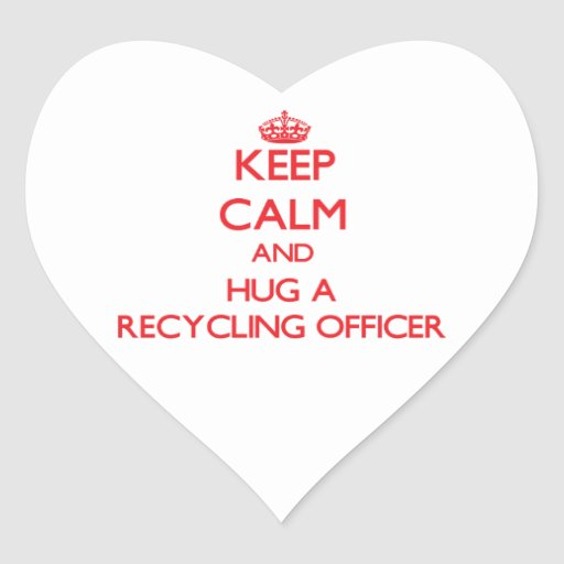 Keep Calm and Hug a Recycling Officer Heart Stickers
