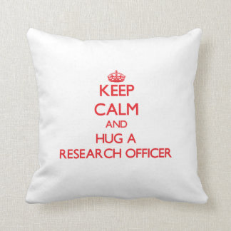 Keep Calm and Hug a Research Officer Throw Pillows