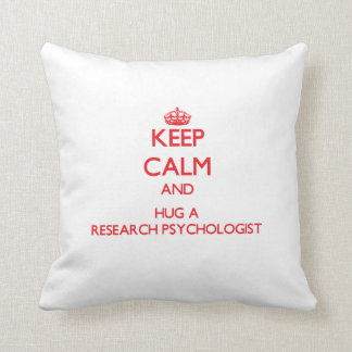 Keep Calm and Hug a Research Psychologist Pillows