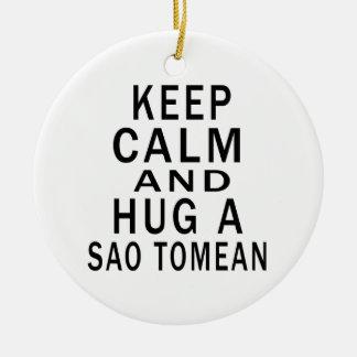 Keep Calm And Hug A Sao Tomean Ornaments