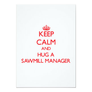 Keep Calm and Hug a Sawmill Manager Cards