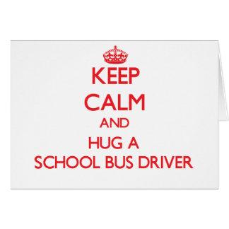 Keep Calm and Hug a School Bus Driver Greeting Card