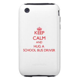 Keep Calm and Hug a School Bus Driver iPhone 3 Tough Cases