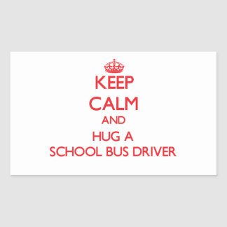 Keep Calm and Hug a School Bus Driver Rectangle Stickers