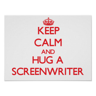 Keep Calm and Hug a Screenwriter Poster