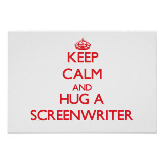Keep Calm and Hug a Screenwriter Print