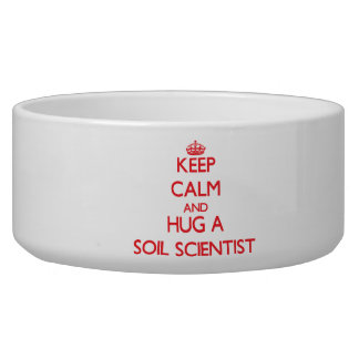 Keep Calm and Hug a Soil Scientist Dog Water Bowl