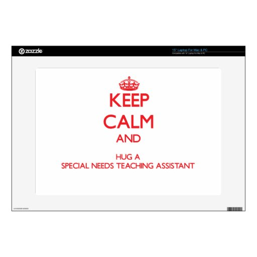 """Keep Calm and Hug a Special Needs Teaching Assista Decals For 15"""" Laptops"""