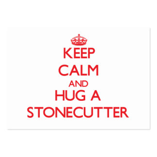 Keep Calm and Hug a Stonecutter Business Cards