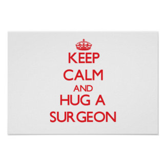 Keep Calm and Hug a Surgeon Posters