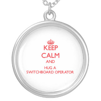 Keep Calm and Hug a Switchboard Operator Silver Plated Necklace
