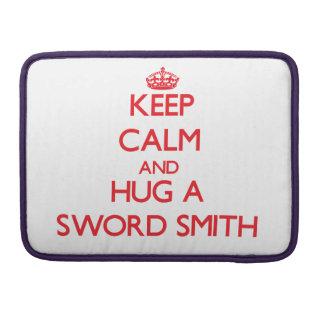 Keep Calm and Hug a Sword Smith MacBook Pro Sleeves
