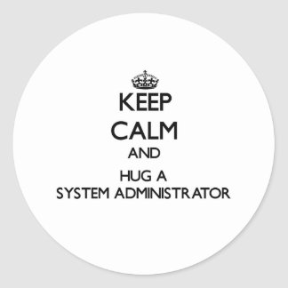 Keep Calm and Hug a System Administrator Round Stickers