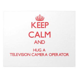 Keep Calm and Hug a Television Camera Operator Note Pad
