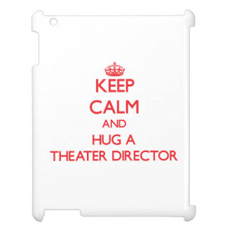 Keep Calm and Hug a Theater Director Case For The iPad 2 3 4