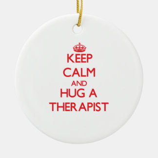 Keep Calm and Hug a Therapist Ceramic Ornament