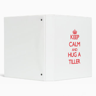 Keep Calm and Hug a Tiller Vinyl Binders