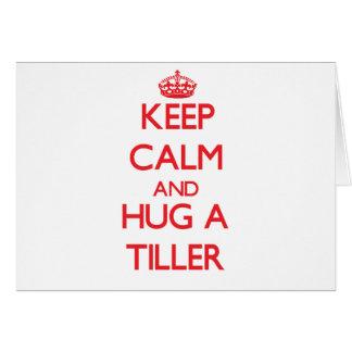 Keep Calm and Hug a Tiller Card