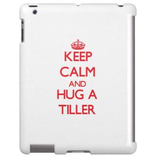 Keep Calm and Hug a Tiller