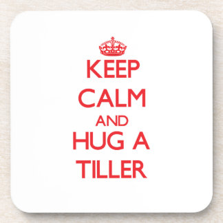 Keep Calm and Hug a Tiller Beverage Coaster