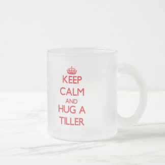 Keep Calm and Hug a Tiller Mugs