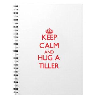 Keep Calm and Hug a Tiller Spiral Note Books