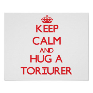 Keep Calm and Hug a Torturer Posters