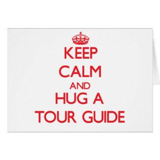 Keep Calm and Hug a Tour Guide Greeting Card