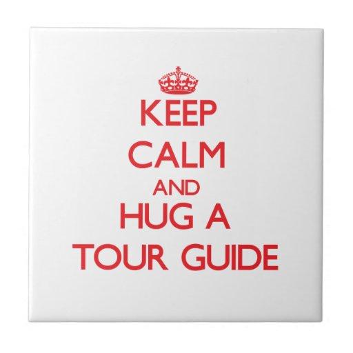 Keep Calm and Hug a Tour Guide Ceramic Tiles
