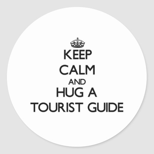 Keep Calm and Hug a Tourist Guide Round Stickers