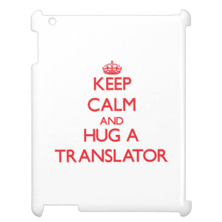 Keep Calm and Hug a Translator Cover For The iPad