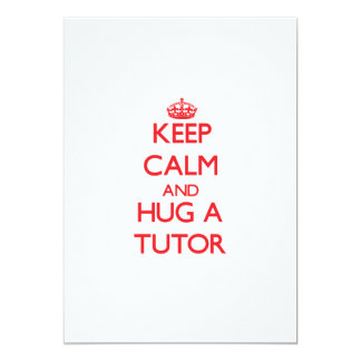 Keep Calm and Hug a Tutor 5x7 Paper Invitation Card