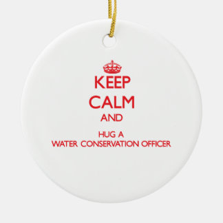 Keep Calm and Hug a Water Conservation Officer Ornaments