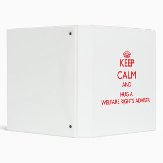 Keep Calm and Hug a Welfare Rights Adviser 3 Ring Binder