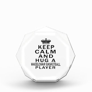 Keep Calm And Hug A Wheelchair Basketball Player Acrylic Award