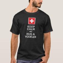 Keep Calm and Hug a Yodeler Funny Swiss T-Shirt