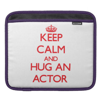 Keep Calm and Hug an Actor Sleeves For iPads