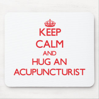 Keep Calm and Hug an Acupuncturist Mouse Pads